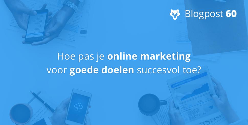 Hoe pas je online marketing voor goede doelen succesvol toe?