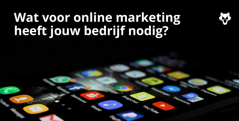 Wat voor online marketing heeft jouw bedrijf nodig?