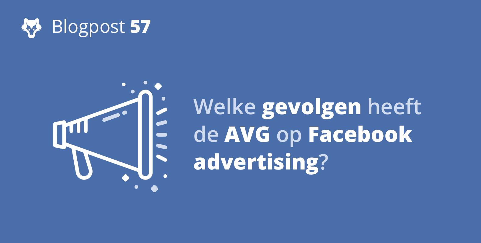 Welke gevolgen heeft de AVG op Facebook advertising?