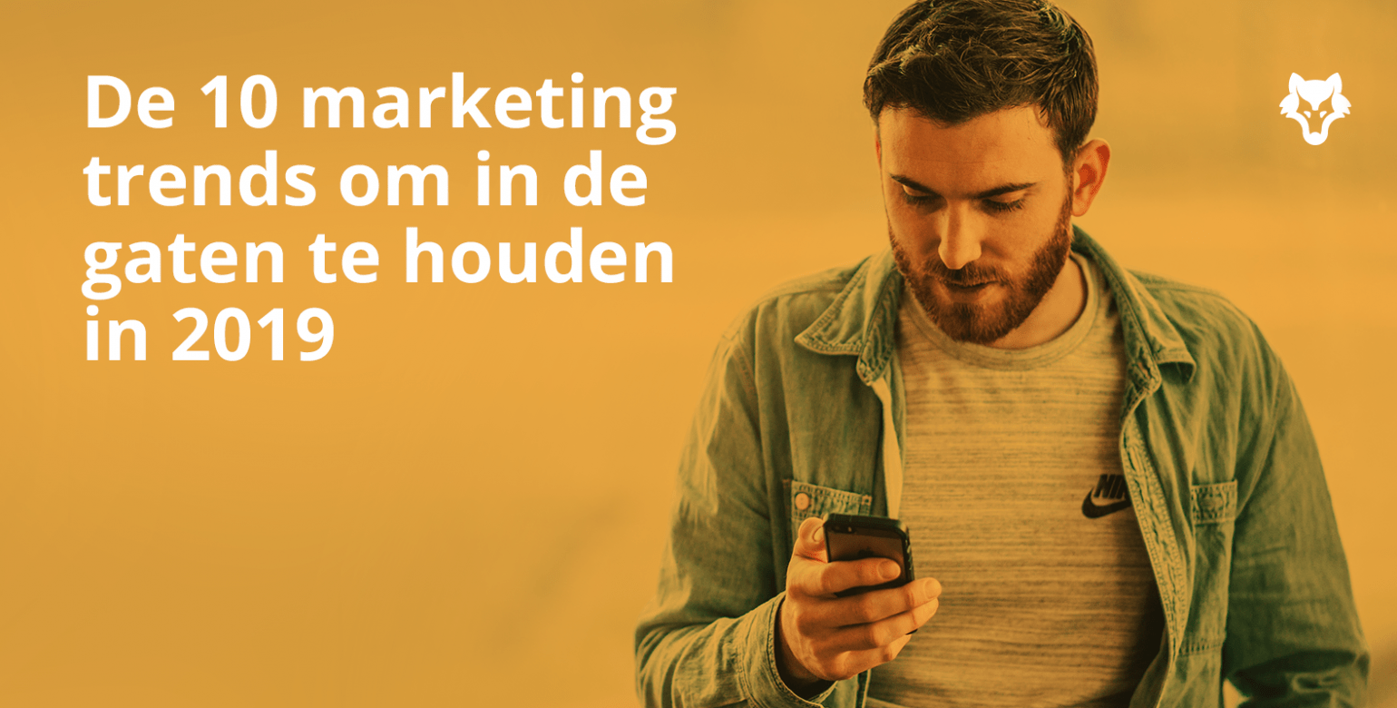 De marketing trends in 2019 om in de gaten te houden