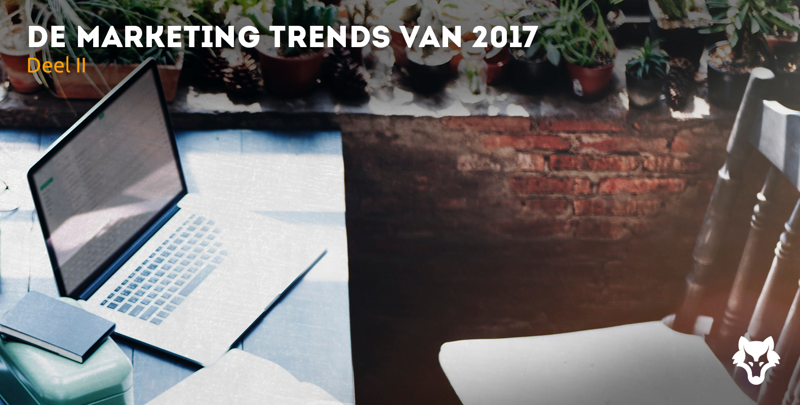 Dit zijn de marketing trends van 2017 – deel II